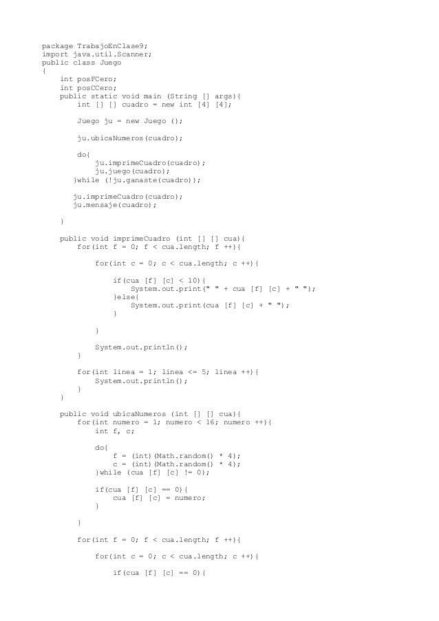 package TrabajoEnClase9; import java.util.Scanner; public class Juego { int posFCero; int posCCero; public static void mai...