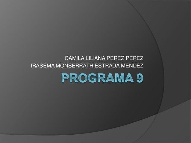CAMILA LILIANA PEREZ PEREZ IRASEMA MONSERRATH ESTRADA MENDEZ