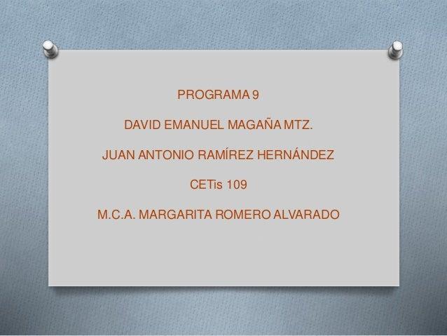 PROGRAMA 9 DAVID EMANUEL MAGAÑA MTZ. JUAN ANTONIO RAMÍREZ HERNÁNDEZ CETis 109 M.C.A. MARGARITA ROMERO ALVARADO