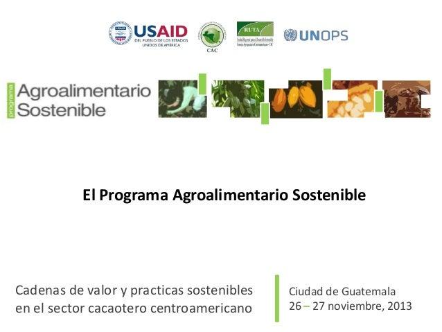 El Programa Agroalimentario Sostenible  Cadenas de valor y practicas sostenibles en el sector cacaotero centroamericano  |...
