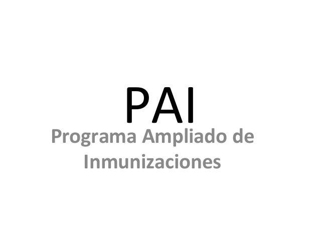 PAIPrograma Ampliado de   Inmunizaciones