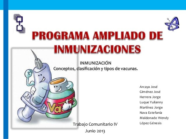 INMUNIZACIÓN Conceptos, clasificación y tipos de vacunas.  Trabajo Comunitario IV Junio 2013  Arcaya José Giménez José Her...