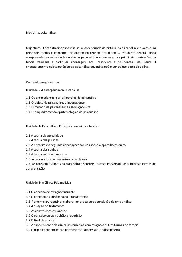 Disciplina: psicanálise Objectivos: Com esta disciplina visa-se o aprendizado da história da psicanálise e o acesso as pri...