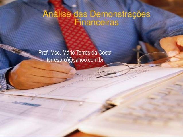 Prof. Msc. Mário Torres da Costa torresprof@yahoo.com.br Análise das Demonstrações Financeiras