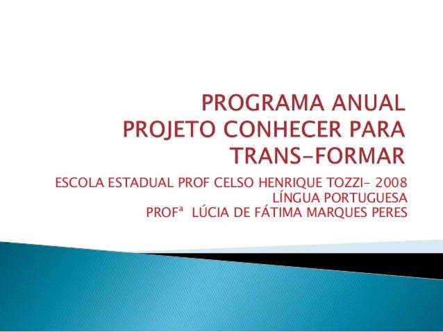 ESCOLA ESTADUAL PROF CELSO HENRIQUE TOZZI- 2008 LÍNGUA PORTUGUESA PROFª LÚCIA DE FÁTIMA MARQUES PERES
