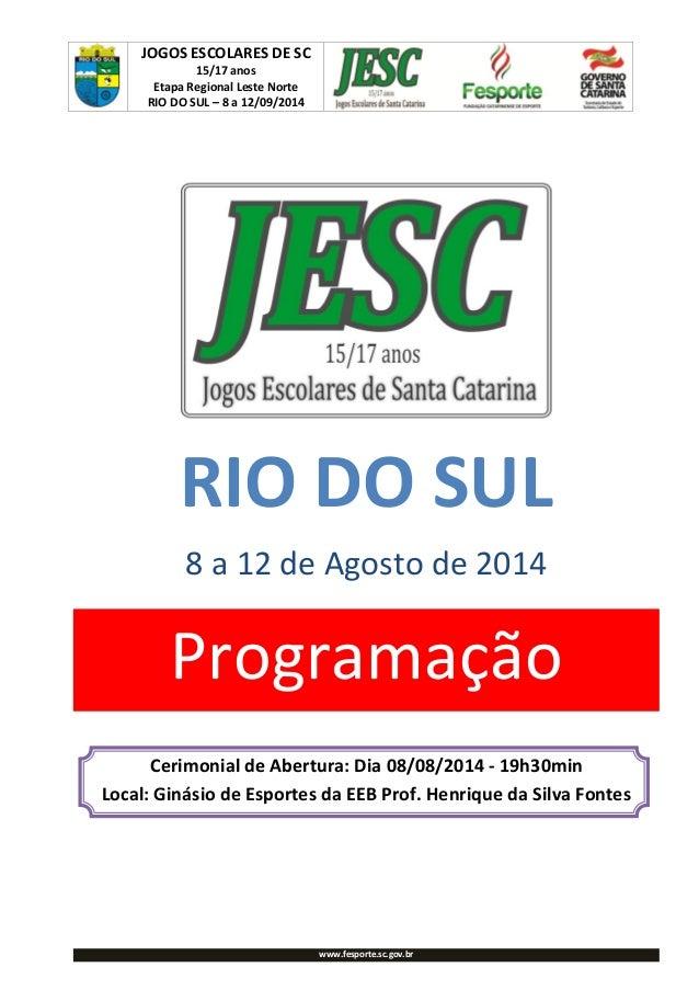 JOGOS ESCOLARES DE SC 15/17 anos Etapa Regional Leste Norte RIO DO SUL – 8 a 12/09/2014 www.fesporte.sc.gov.br RIO DO SUL ...