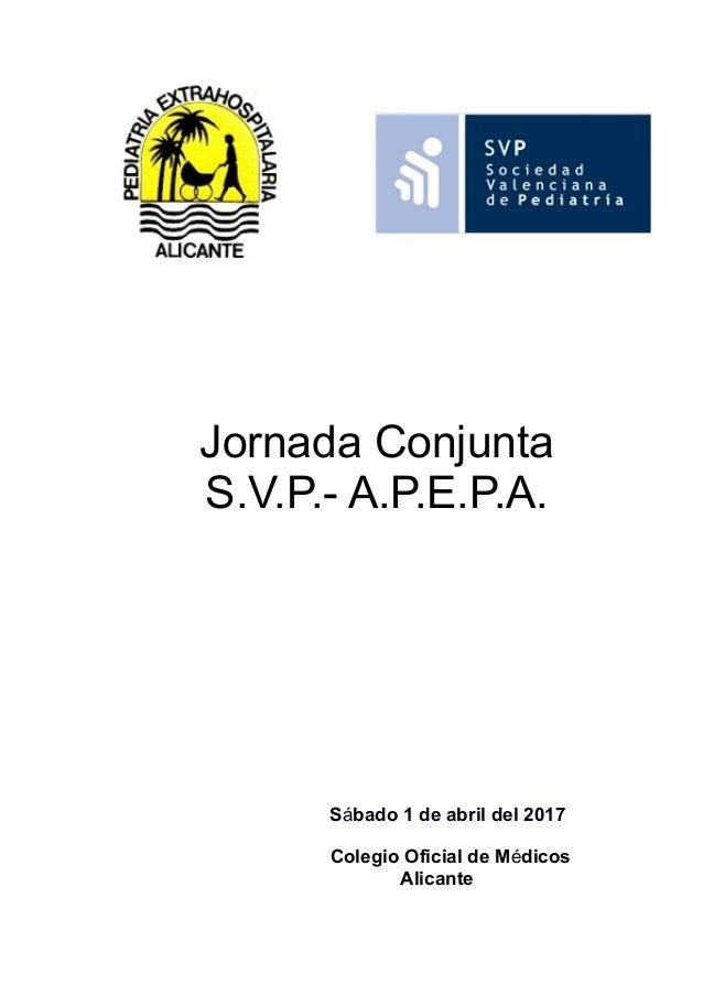 """ "" "" "" "" "" "" Jornada Conjunta S.V.P.- A.P.E.P.A. "" "" "" "" "" "" "" ""    Sábado 1 de abril del 2017 Colegio Oficial de Médi..."