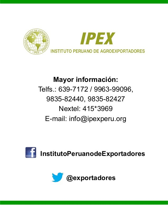 IPEX  INSTITUTO PERUANO DE AGROEXPORTADORES  Mayor información:  Telfs.: 639-7172 / 9963-99096,  9835-82440, 9835-82427  N...