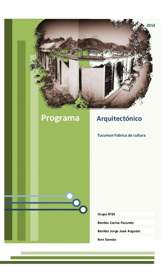 Grupo Nº26 Benítez Carlos Facundo Benítez Jorge José Augusto Bret Damián  Programa Arquitectónico  Tucuman Fabrica de cult...