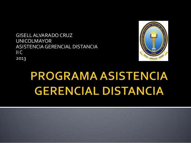 GISELLALVARADO CRUZ UNICOLMAYOR ASISTENCIAGERENCIAL DISTANCIA IIC 2013