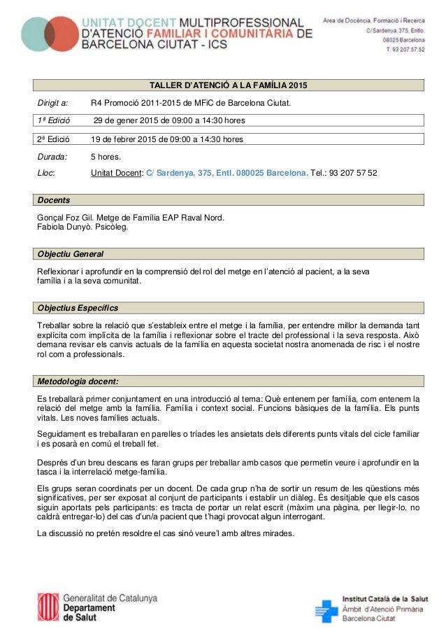 TALLER D'ATENCIÓ A LA FAMÍLIA 2015 Dirigit a: R4 Promoció 2011-2015 de MFiC de Barcelona Ciutat. 1ª Edició 29 de gener 201...