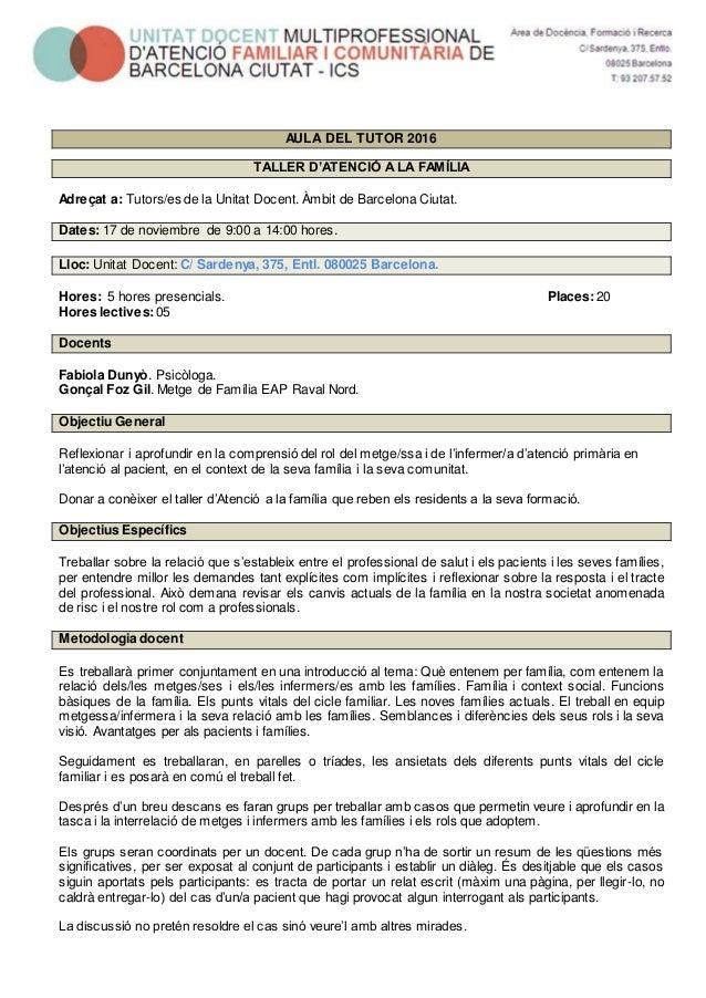 AULA DEL TUTOR 2016 TALLER D'ATENCIÓ ALA FAMÍLIA Adreçat a: Tutors/es de la Unitat Docent. Àmbit de Barcelona Ciutat. Date...