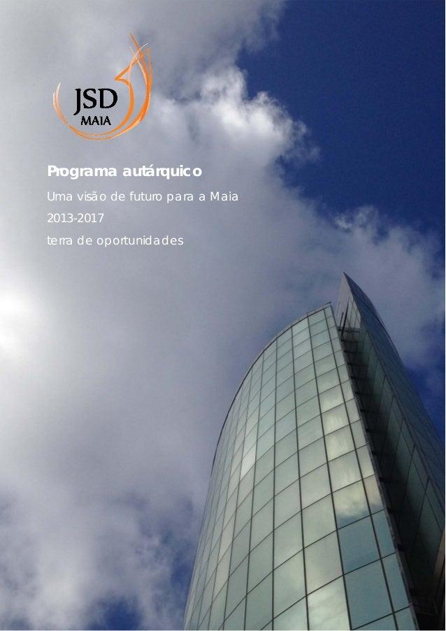 1  Programa autárquico Uma visão de futuro para a Maia 2013-2017 terra de oportunidades