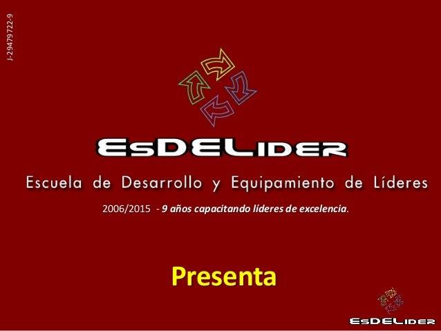 Presenta J-29479722-9 2006/2015 - 9 años capacitando líderes de excelencia.