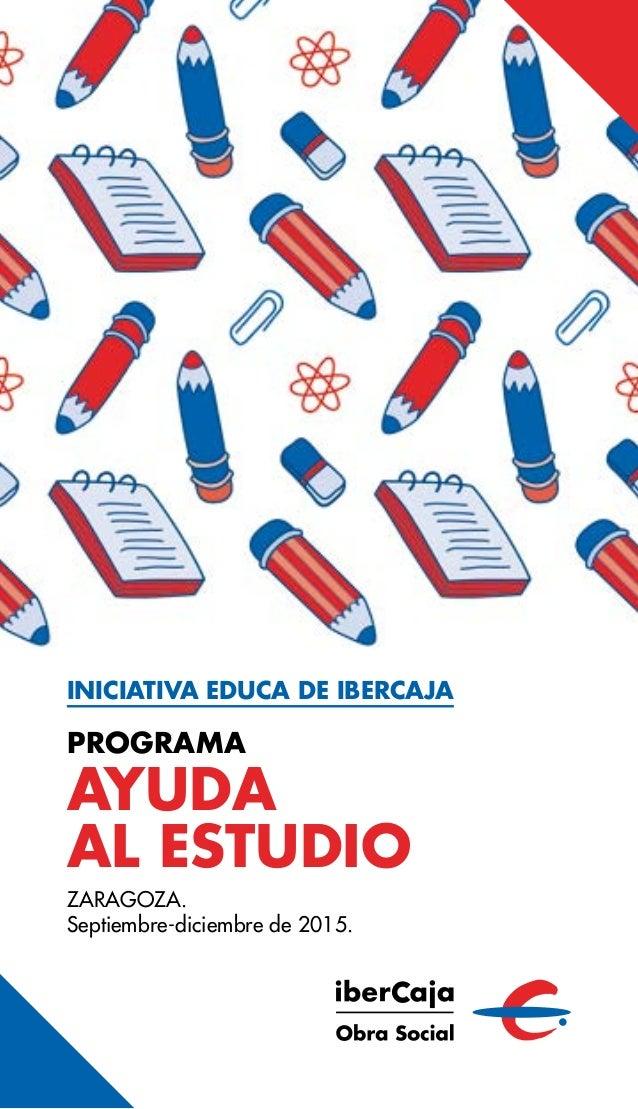 INICIATIVA EDUCA DE IBERCAJA PROGRAMA AYUDA AL ESTUDIO ZARAGOZA. Septiembre-diciembre de 2015.