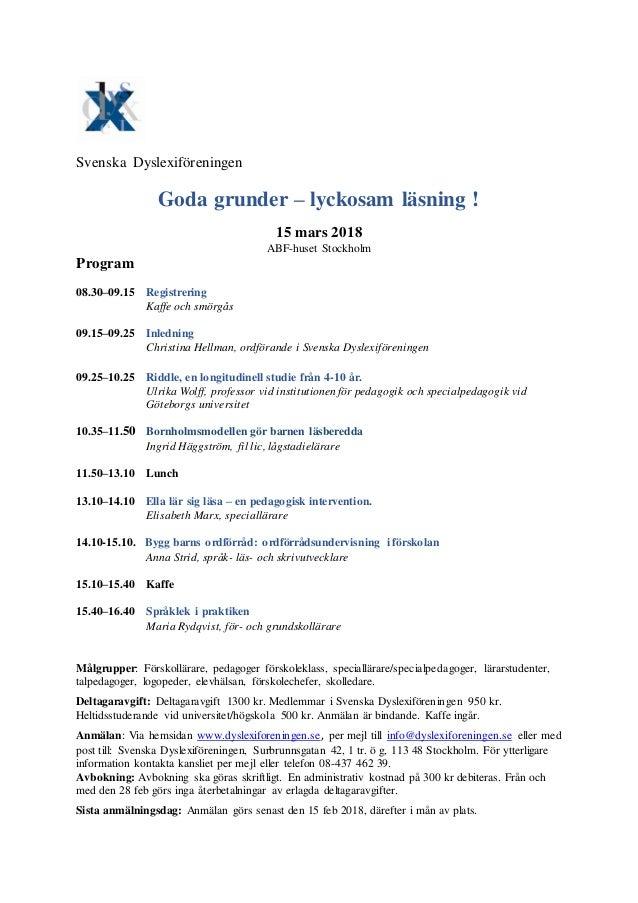 Svenska Dyslexiföreningen Goda grunder – lyckosam läsning ! 15 mars 2018 ABF-huset Stockholm Program 08.30–09.15 Registrer...