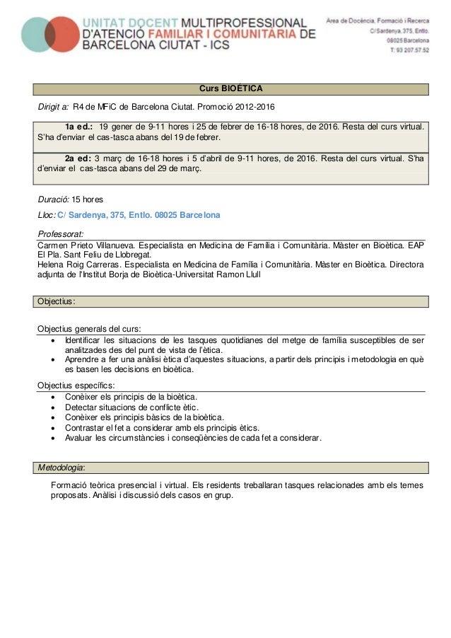 Curs BIOÉTICA Dirigit a: R4 de MFiC de Barcelona Ciutat. Promoció 2012-2016 1a ed.: 19 gener de 9-11 hores i 25 de febrer ...