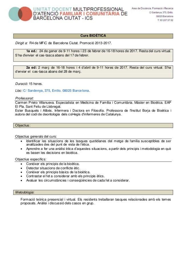 Curs BIOÉTICA Dirigit a: R4 de MFiC de Barcelona Ciutat. Promoció 2013-2017. 1a ed.: 24 de gener de 9-11 hores i 23 de feb...