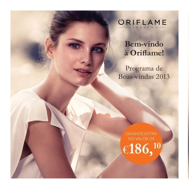 Bem-vindo à Oriflame! Programa de Boas-vindas 2013  GANHOS EXTRA NO VALOR DE  €186,10