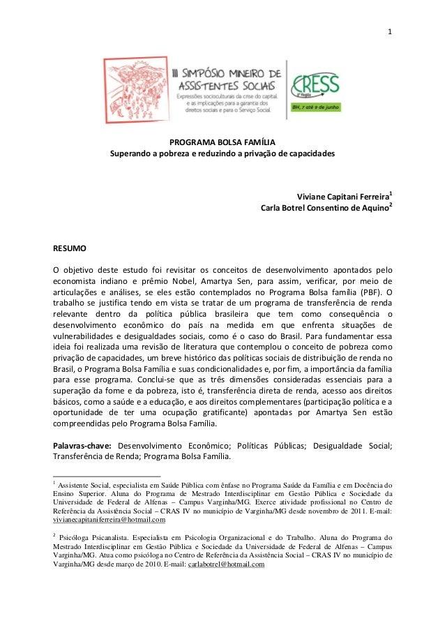 1 PROGRAMA BOLSA FAMÍLIA Superando a pobreza e reduzindo a privação de capacidades Viviane Capitani Ferreira1 Carla Botrel...