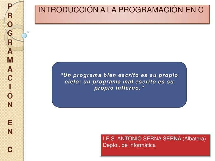 """P   INTRODUCCIÓN A LA PROGRAMACIÓN EN CROGRAMA        """"Un programa bien escrito es su propioC        cielo; un programa ma..."""