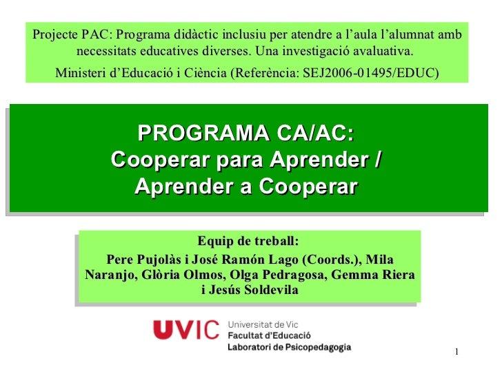 Universitat de Vic. Laboratori de Psicopedagogia (2008) PROGRAMA CA/AC:  Cooperar para Aprender /  Aprender a Cooperar  Eq...