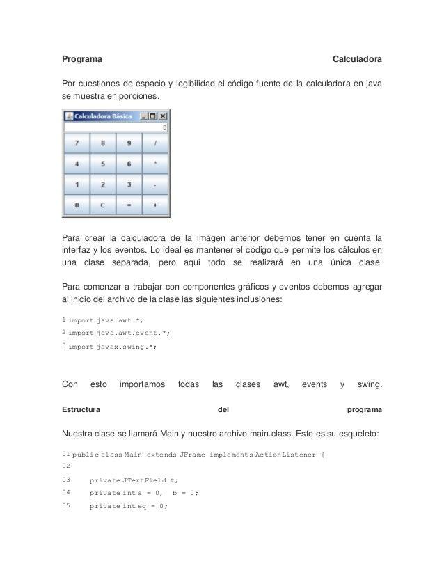 Programa CalculadoraPor cuestiones de espacio y legibilidad el código fuente de la calculadora en javase muestra en porcio...