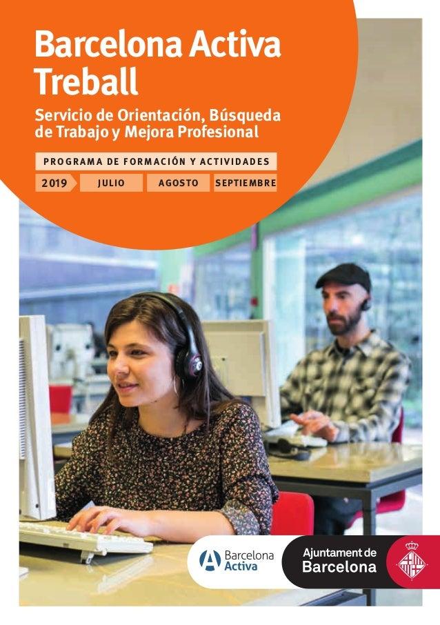 BarcelonaActiva Treball JULIO2019 AGOSTO SEPTIEMBRE PROGRAM A DE F ORMACI ÓN Y ACTI VI DADES Servicio de Orientación, Búsq...