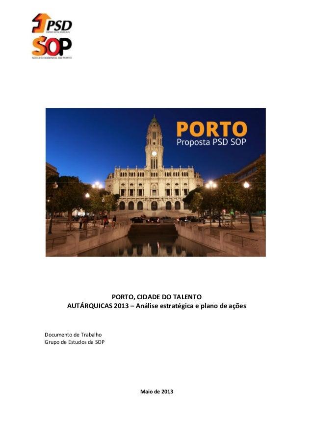 PORTO, CIDADE DO TALENTOAUTÁRQUICAS 2013 – Análise estratégica e plano de açõesDocumento de TrabalhoGrupo de Estudos da SO...