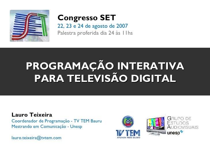 Lauro Teixeira Coordenador de Programação - TV TEM Bauru Mestrando em Comunicação - Unesp  [email_address] PROGRAMAÇÃO INT...