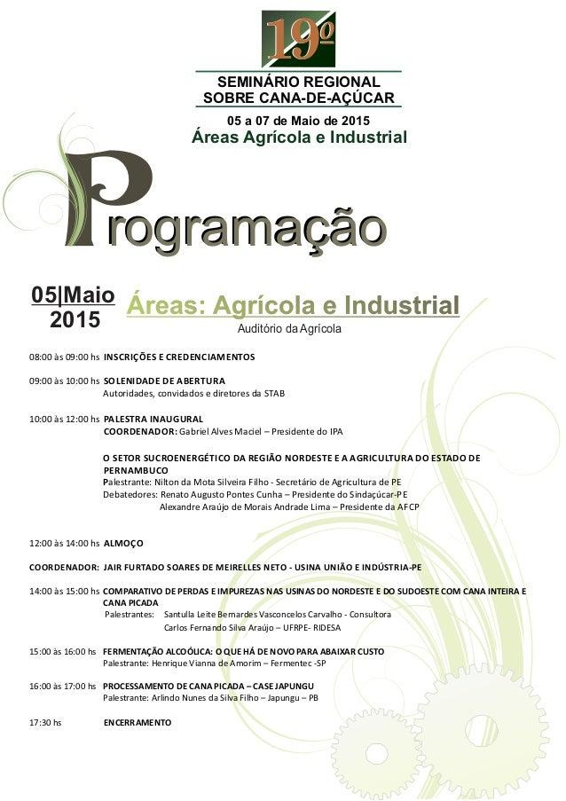 1919SEMINÁRIO REGIONAL SOBRE CANA-DE-AÇÚCAR 05 a 07 de Maio de 2015 Áreas Agrícola e Industrial rogramaçãorogramaçãoP05|Ma...