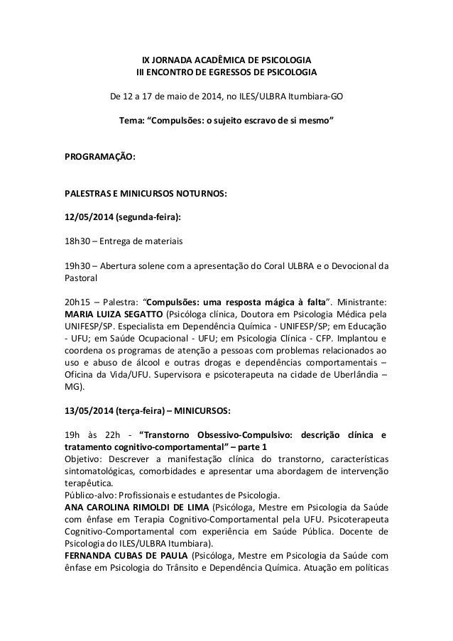 IX JORNADA ACADÊMICA DE PSICOLOGIA III ENCONTRO DE EGRESSOS DE PSICOLOGIA De 12 a 17 de maio de 2014, no ILES/ULBRA Itumbi...