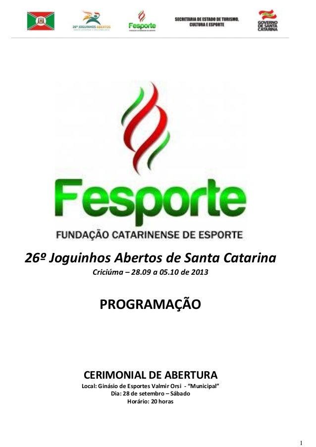 1 26º Joguinhos Abertos de Santa Catarina Criciúma – 28.09 a 05.10 de 2013 PROGRAMAÇÃO CERIMONIAL DE ABERTURA Local: Ginás...