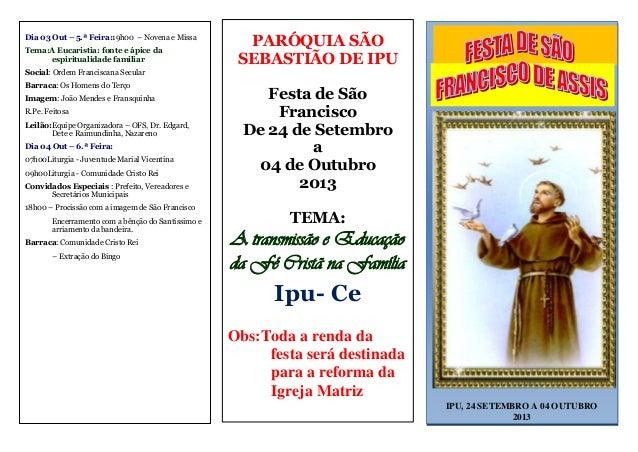 IPU, 24 SETEMBRO A 04 OUTUBRO 2013 Dia 03 Out – 5.ª Feira:19h00 – Novena e Missa Tema:A Eucaristia: fonte e ápice da espir...