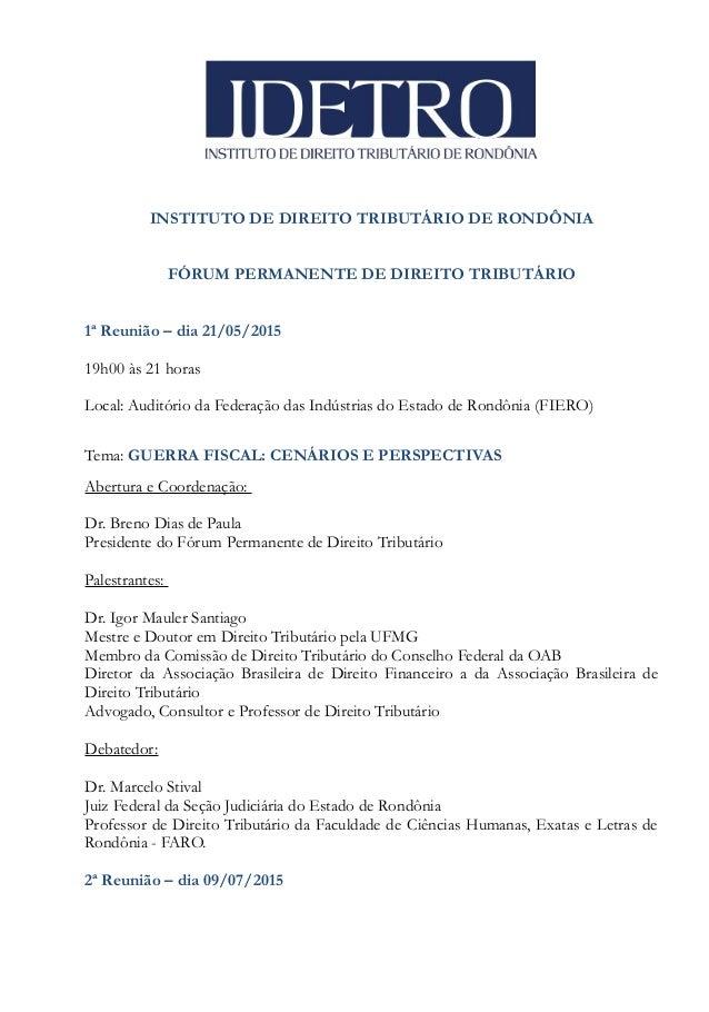 INSTITUTO DE DIREITO TRIBUTÁRIO DE RONDÔNIA FÓRUM PERMANENTE DE DIREITO TRIBUTÁRIO 1ª Reunião – dia 21/05/2015 19h00 às 21...