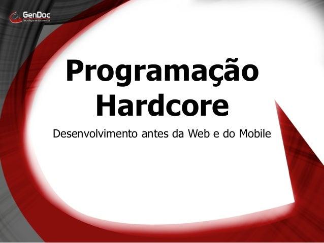 Programação    HardcoreDesenvolvimento antes da Web e do Mobile