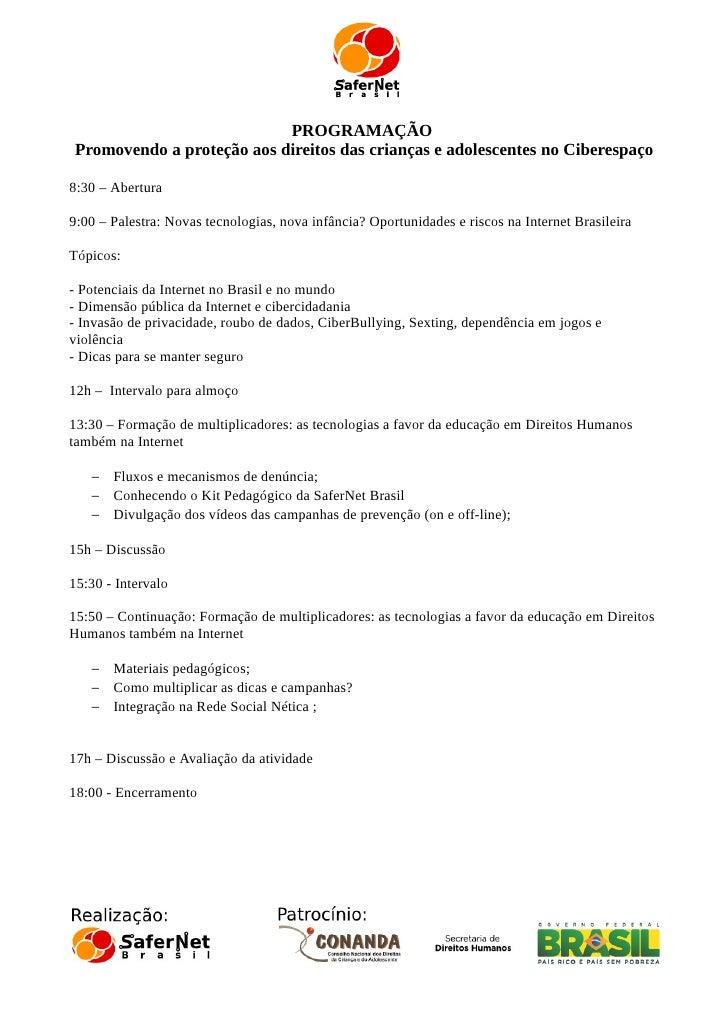 PROGRAMAÇÃOPromovendo a proteção aos direitos das crianças e adolescentes no Ciberespaço8:30 – Abertura9:00 – Palestra: No...