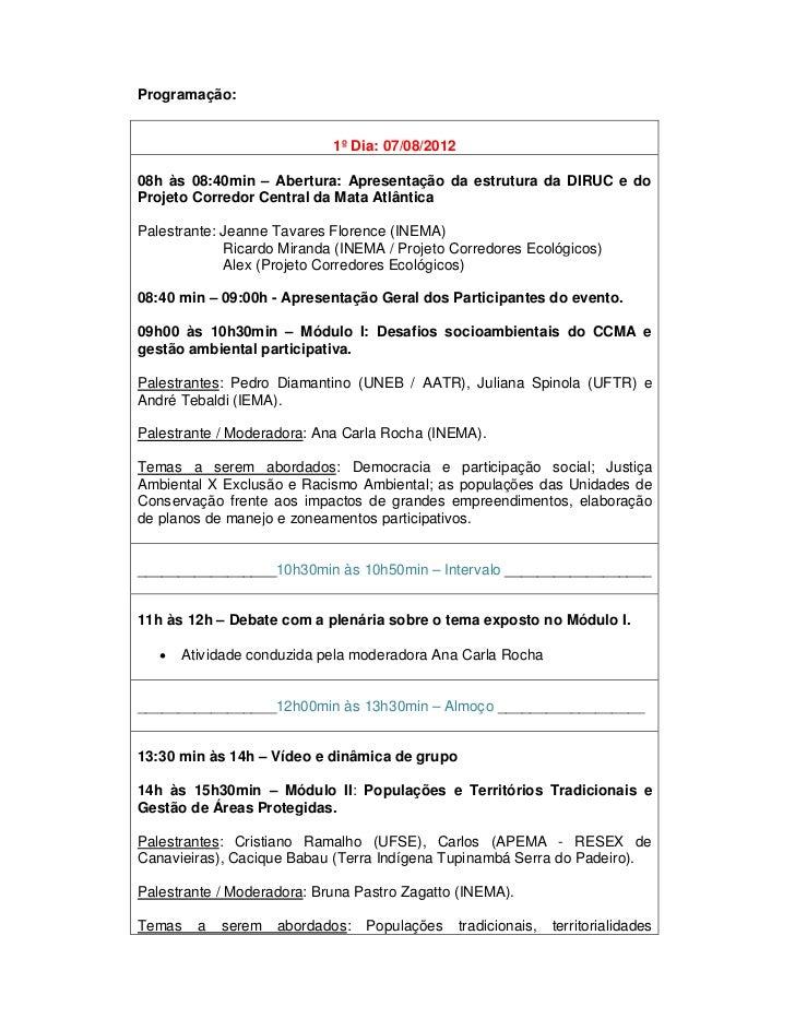 Programação:                            1º Dia: 07/08/201208h às 08:40min – Abertura: Apresentação da estrutura da DIRUC e...