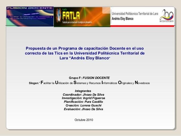 Propuesta de un Programa de capacitación Docente en el uso correcto de las Tics en la Universidad Politécnica Territorial ...