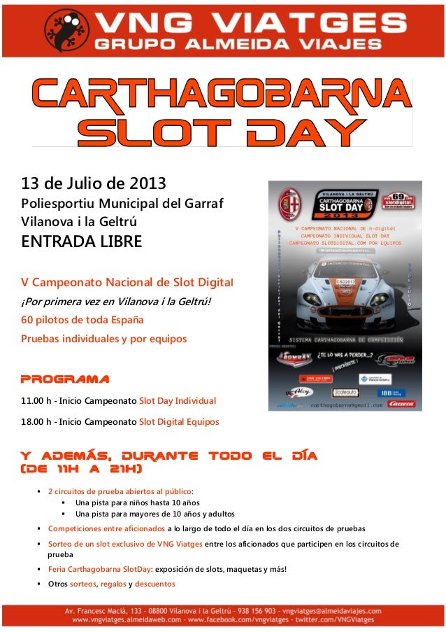13 de Julio de 2013 Poliesportiu Municipal del Garraf Vilanova i la Geltrú ENTRADA LIBRE V Campeonato Nacional de Slot Dig...