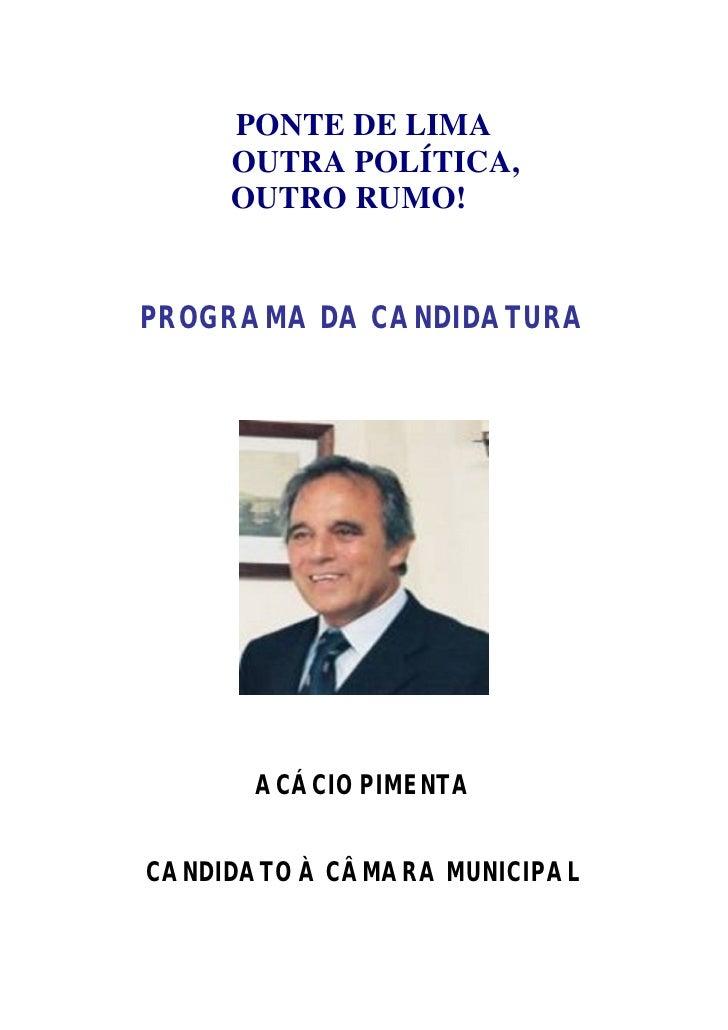 PONTE DE LIMA      OUTRA POLÍTICA,      OUTRO RUMO!   PROGRAMA DA CANDIDATURA            ACÁCIO PIMENTA   CANDIDATO À CÂMA...