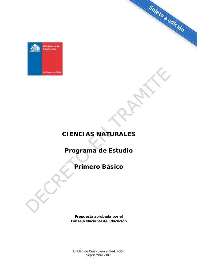 Unidad de Currículum y Evaluación Septiembre 2012 CIENCIAS NATURALES Programa de Estudio Primero Básico Propuesta aprobada...