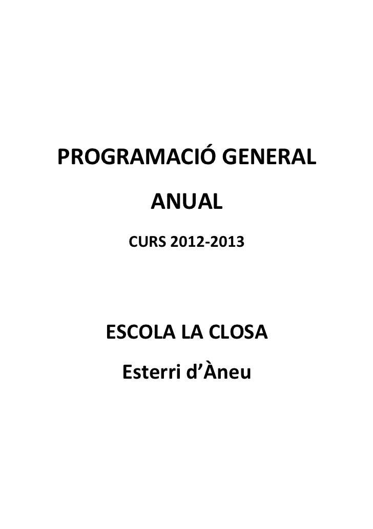 PROGRAMACIÓ GENERAL       ANUAL     CURS 2012-2013   ESCOLA LA CLOSA    Esterri d'Àneu