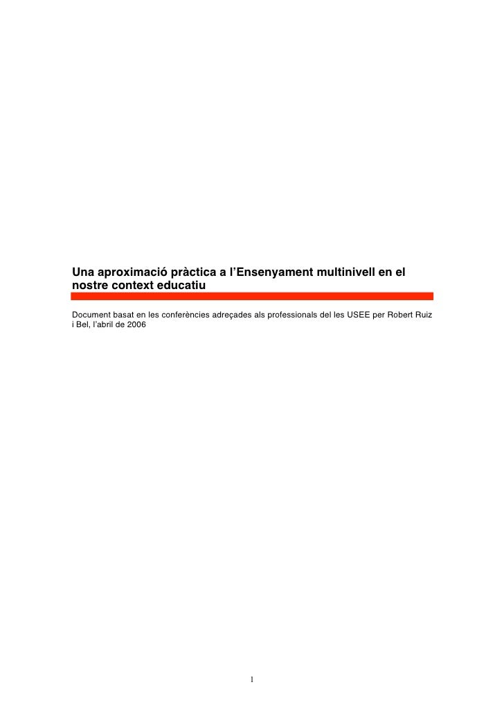 Una aproximació pràctica a l'Ensenyament multinivell en elnostre context educatiuDocument basat en les conferències adreça...