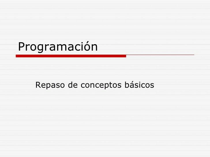Programación Repaso de conceptos básicos