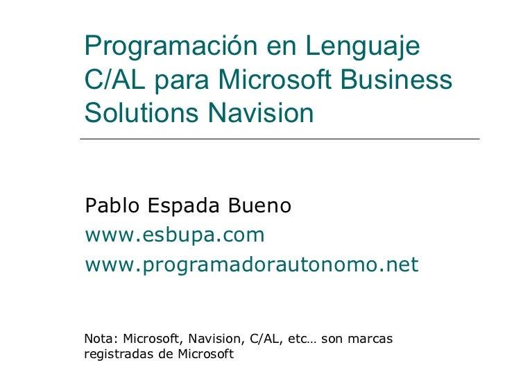 Programación en Lenguaje C/AL para Microsoft Business Solutions Navision Pablo Espada Bueno www.esbupa.com www.programador...