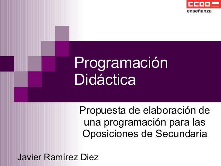 Programación Didáctica Propuesta de elaboración de una programación para las Oposiciones de Secundaria Javier Ramírez Diez