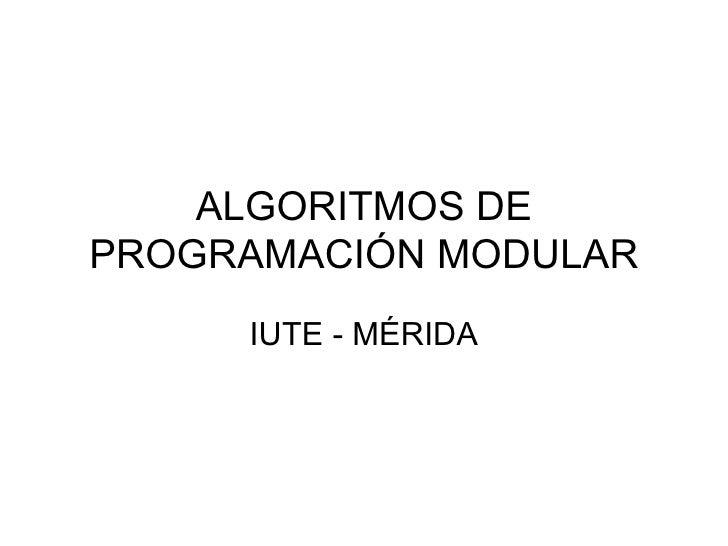 ALGORITMOS DE PROGRAMACIÓN MODULAR IUTE - MÉRIDA