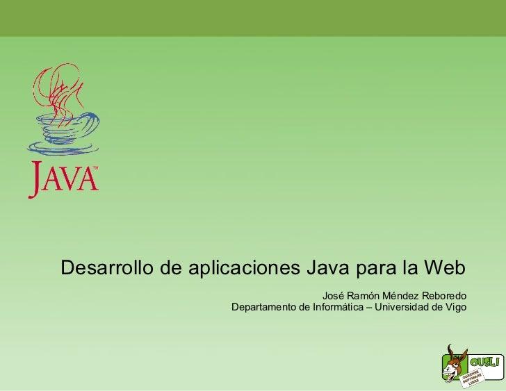 Desarrollo de aplicaciones Java para la Web                                     José Ramón Méndez Reboredo                ...