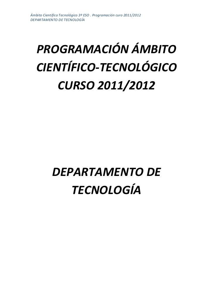 Ámbito Científico Tecnológico 3º ESO . Programación curo 2011/2012DEPARTAMENTO DE TECNOLOGÍA   PROGRAMACIÓN ÁMBITO   CIENT...